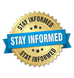 Stay informed round isolated gold badge vector