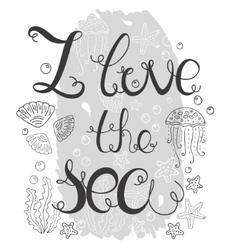 hand drawn quote - i love sea vector image