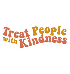 Treat people with kindness retro graphic design vector