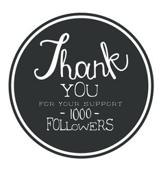 thank you for your support one thousand followers vector image vector image