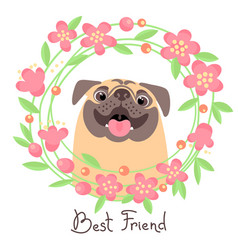 happy pug best friend - dog and wreath of flowers vector image