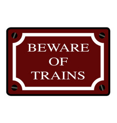Beware of trains station sign vector