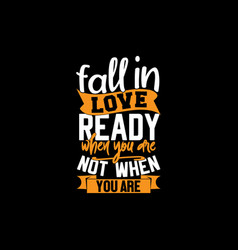 Fall in love when you are ready lettering design vector