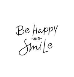 be happy and smile quote simple lettering sign vector image
