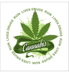 Marijuana - cannabis Drugs Ruin Lives vector image