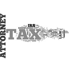 why do i need a tax attorney text word cloud vector image