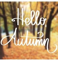 Handmade calligraphy and text Hello autumn vector