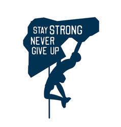 stay strong never give up quote slogan poster t vector image