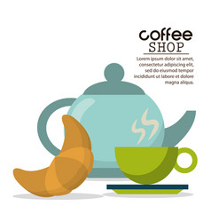 coffee shop kettle cup and croissant vector image