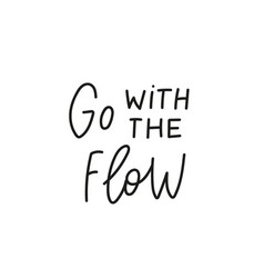 go with flow quote simple lettering sign vector image