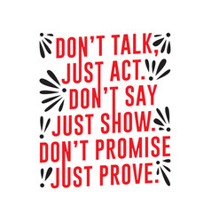 Don t talk just act t say just show good vector