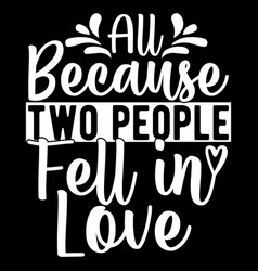 All because two people fell in love design vector