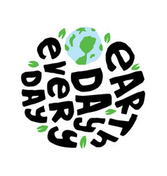 Earth day every day best for print design like vector