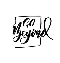 Go beyond owerflow modern dry brush lettering vector