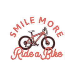 smile more ride a bike slogan quote ride bike vector image
