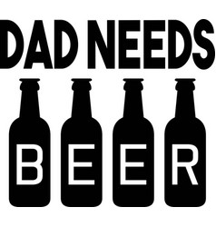 dad needs beer on white background vector image