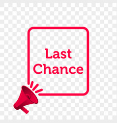 last chance message quote megaphone icon vector image