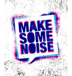 Make some noise urban inspiring creative vector