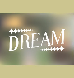 dream -hand drawn lettering blur vector image vector image