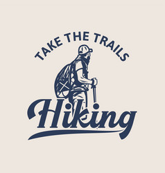 t shirt design take trails hiking with man vector image