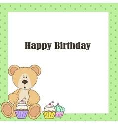 Teddy bear with cup cake Happy birthday card vector image