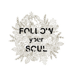 typography slogan follow your soul in flowers vector image