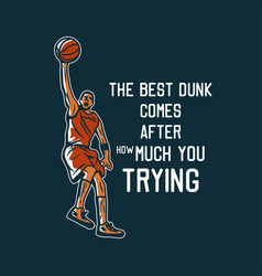 T shirt design best dunk comes after how much vector