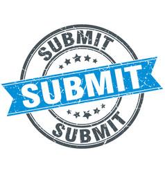 Submit round grunge ribbon stamp vector