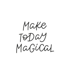 make today magic calligraphy quote lettering sign vector image