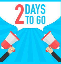 Male hand holding megaphone with 2 days to go vector