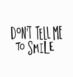 Dont tell me to smile t-shirt quote lettering vector
