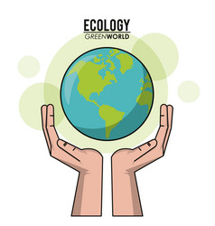 Ecology green world hands holding world earth vector