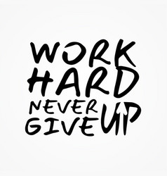 work hard amp never give up shirt and apparel vector image