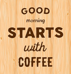 Hand written quote good morning starts with coffee vector