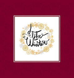 I like winter poster in frame made of snowflakes vector