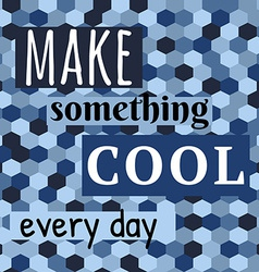 Make Something Cool Every Day Lettering on vector