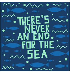 there is never an end for the sea lettering vector image
