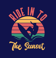 ride in to sunset surfing quote typography vector image