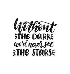 without the dark we should never see the stars vector image