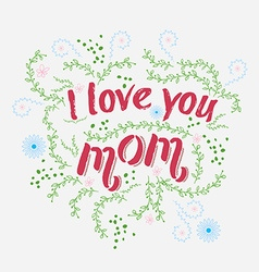 Hand drawn card with quote I love you mom and vector image