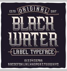 Original label typeface named black water vector