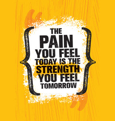 Pain you feel today it strength you feel vector