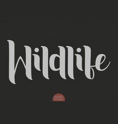 Hand drawn lettering - wildlife elegant modern vector