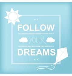 Follow your dreams Inspirational motivational vector image