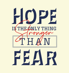 Quotes hope is only thing stronger than fear vector