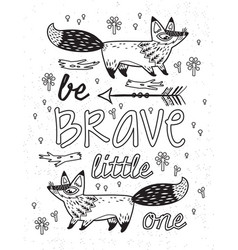 Be brave little one foxes quote in ink vector
