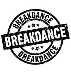breakdance round grunge black stamp vector image