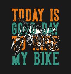 T-shirt design slogan typography today is good vector