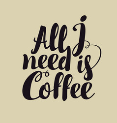 hand lettering inscription all i need is coffee vector image vector image