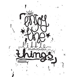 Enjoy the little things Simple lettering quote vector image